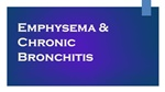 Emphysema & Chronic Bronchitis